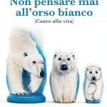 """""""Non pensare mai all'orso bianco"""" di Gualtiero Giovando"""